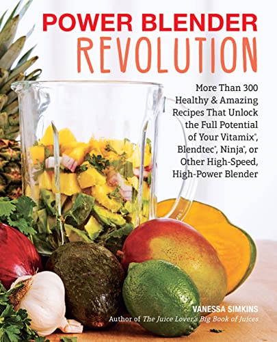 Power Blender Revolution: More Than 300 Healthy and Amazing Recipes That Unlock the Full Potential of Your Vitamix, Blendtec, Ninja, or Other High-Speed, High-Power Blender from Harvard Common Press