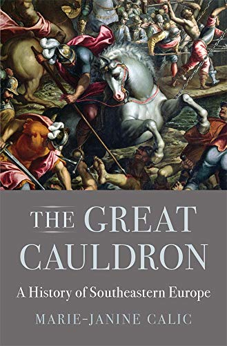 The Great Cauldron: A History of Southeastern Europe from Harvard University Press