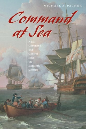 Command at Sea: Naval Command and Control since the Sixteenth Century from Harvard University Press