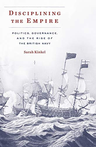 Disciplining the Empire: Politics, Governance, and the Rise of the British Navy (Harvard Historical Studies) from Harvard University Press