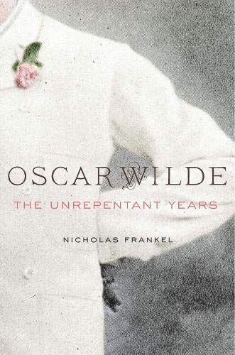 Oscar Wilde: The Unrepentant Years from Harvard University Press