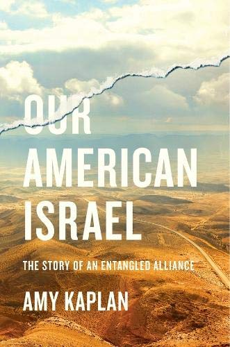 Our American Israel: The Story of an Entangled Alliance from Harvard University Press