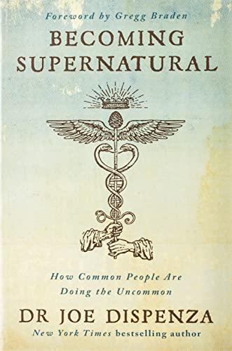 Becoming Supernatural: How Common People Are Doing the Uncommon from Hay House UK Ltd