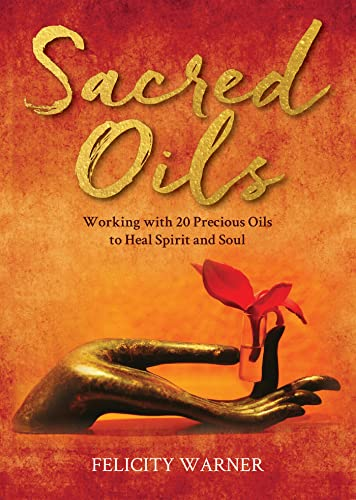 Sacred Oils: Working with 20 Precious Oils to Heal Spirit and Soul from Hay House UK