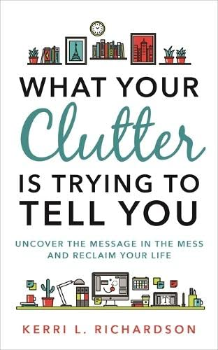 What Your Clutter Is Trying to Tell You: Uncover the Message in the Mess and Reclaim Your Life from Hay House UK