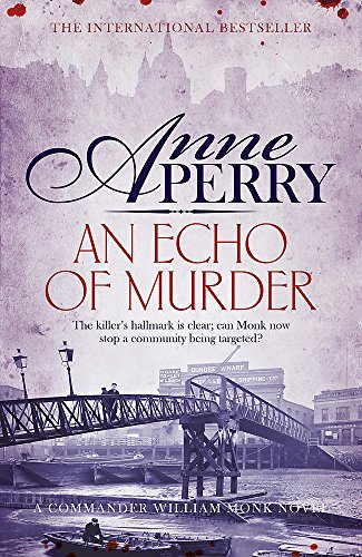 An Echo of Murder (William Monk Mystery, Book 23): A thrilling journey into the dark streets of Victorian London from Headline