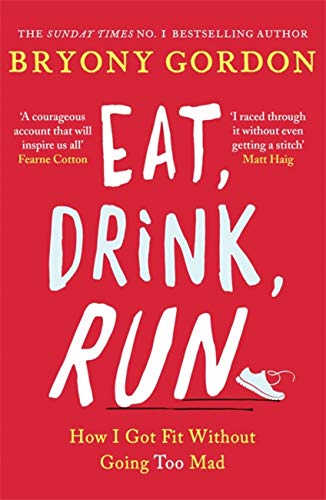 Eat, Drink, Run.: How I Got Fit Without Going Too Mad from Headline