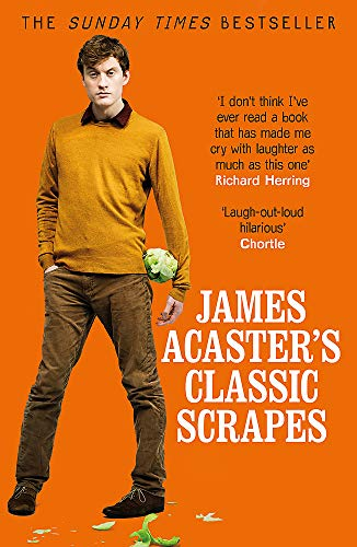 James Acaster's Classic Scrapes - The Hilarious Sunday Times Bestseller from Headline