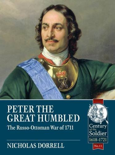 Peter The Great Humbled: The Russo-Ottoman War Of 1711 (Century of the Soldier) from Helion and Company
