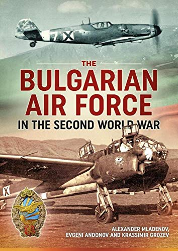 The Bulgarian Air Force in the Second World War from Helion and Company