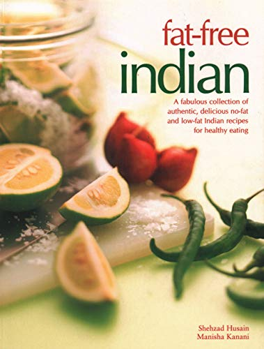 Fat-Free Indian: A fabulous collection of authentic, delicious no-fat and low-fat Indian recipes for healthy eating from Southwater Publishing