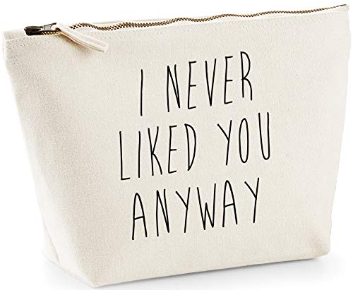 Hippowarehouse I Never Liked You Anyway printed make up cosmetic wash bag 18x19x9cm from Hippowarehouse