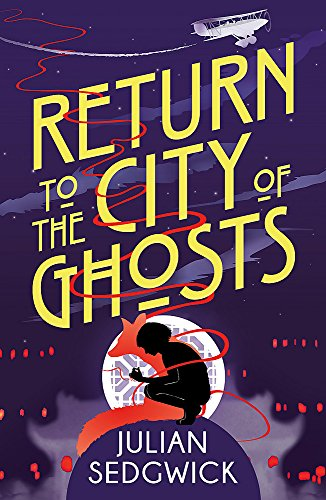 Return to the City of Ghosts: Book 3 (Ghosts of Shanghai) from Hodder Children's Books