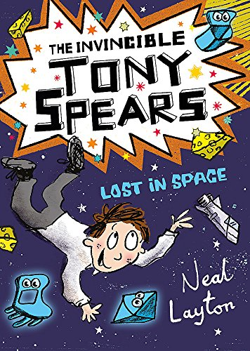 The Invincible Tony Spears: Lost in Space: Book 3 from Hodder Children's Books