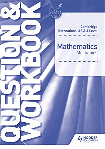 Cambridge International AS & A Level Mathematics Mechanics Question & Workbook (Cambridge Intl As/a Workbook) from Hodder Education