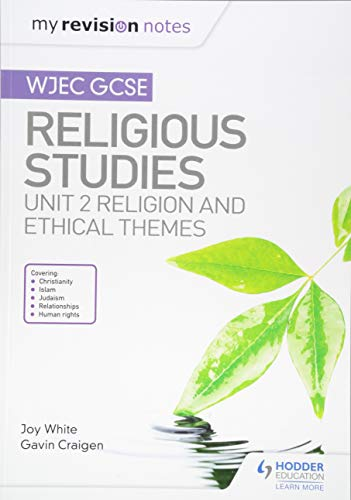 My Revision Notes WJEC GCSE Religious Studies: Unit 2 Religion and Ethical Themes from Hodder Education