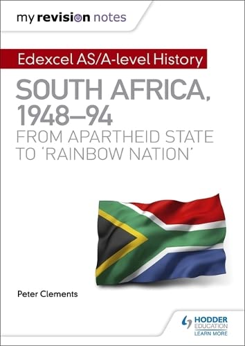 My Revision Notes: Edexcel AS/A-level History South Africa, 1948–94: from apartheid state to 'rainbow nation' from Hodder Education