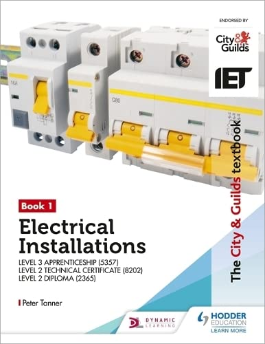 The City & Guilds Textbook: Book 1 Electrical Installations for the Level 3 Apprenticeship (5357), Level 2 Technical Certificate (8202) & Level 2 Diploma (2365) (City & Guilds Textbooks) from Hodder Education