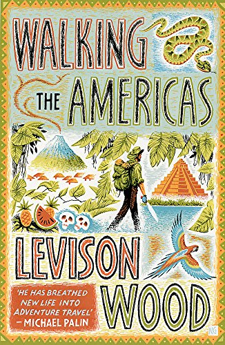 Walking the Americas: 'A wildly entertaining account of his epic journey' Daily Mail from Hodder & Stoughton General Division
