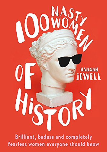 100 Nasty Women of History: Brilliant, badass and completely fearless women everyone should know from Hodder & Stoughton
