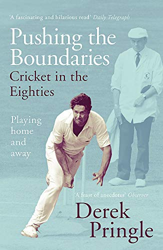 Pushing the Boundaries: Cricket in the Eighties: The Perfect Gift Book for Cricket Fans from Hodder Paperbacks