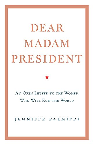 Dear Madam President: An Open Letter to the Women Who Will Run the World from Hodder & Stoughton