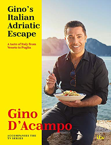 Gino's Italian Adriatic Escape: THE NEW COOKBOOK FROM THE ITV SERIES from Hodder & Stoughton