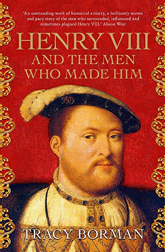 Henry VIII and the men who made him: The secret history behind the Tudor throne from Hodder Paperbacks