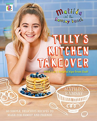 Matilda & The Ramsay Bunch: Tilly's Kitchen Takeover: from Hodder & Stoughton
