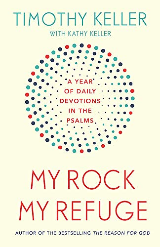 My Rock; My Refuge: A Year of Daily Devotions in the Psalms (US title: The Songs of Jesus) from Hodder & Stoughton