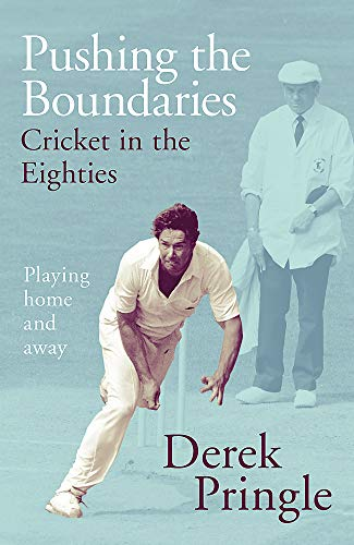 Pushing the Boundaries: Cricket in the Eighties: Playing home and away from Hodder & Stoughton