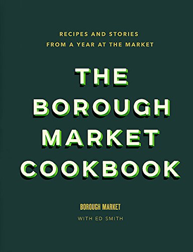 The Borough Market Cookbook: Recipes and stories from a year at the market from Hodder & Stoughton