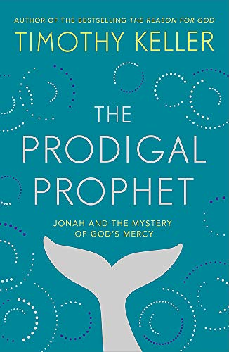 The Prodigal Prophet: Jonah and the Mystery of God's Mercy from Hodder & Stoughton