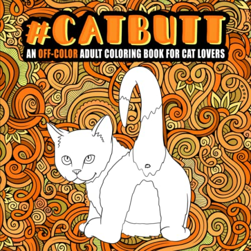 Cat Butt: An Off-Color Adult Coloring Book for Cat Lovers from Honey Badger Coloring