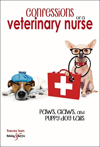Confessions of a veterinary nurse: Paws, claws and puppy dog tails from Hubble&Hattie an imprint of Veloce Publishing Ltd.