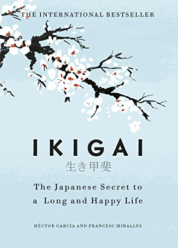 Ikigai: The Japanese secret to a long and happy life from Hutchinson