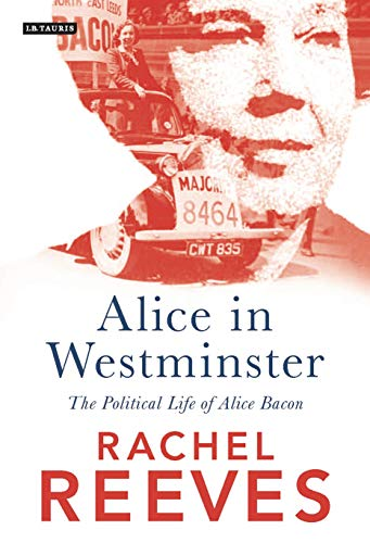 Alice in Westminster: The Political Life of Alice Bacon from I. B. Tauris & Company