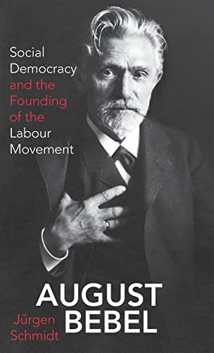 August Bebel: Social Democracy and the Founding of the Labour Movement (International Library of Twentieth Century History) from I. B. Tauris & Company