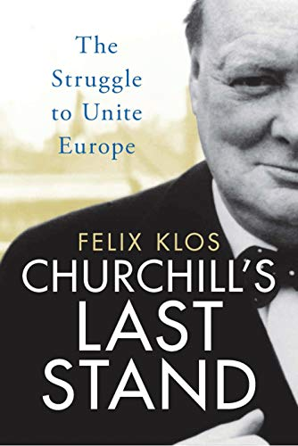 Churchill's Last Stand: The Struggle to Unite Europe from I. B. Tauris & Company