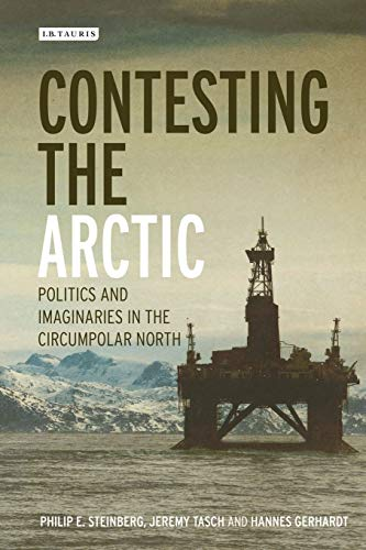Contesting the Arctic: Politics and Imaginaries in the Circumpolar North (International Library of Human Geography) from I. B. Tauris & Company