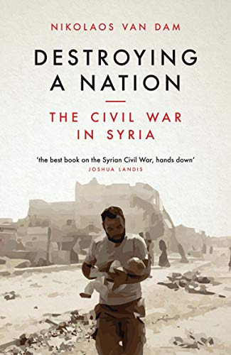 Destroying a Nation: The Civil War in Syria from I. B. Tauris & Company