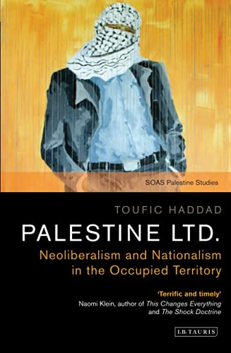 Palestine Ltd.: Neoliberalism and Nationalism in the Occupied Territory (SOAS Palestine Studies) from I. B. Tauris & Company