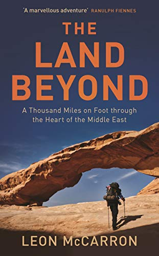 The Land Beyond: A Thousand Miles on Foot Through the Heart of the Middle East from I. B. Tauris & Company