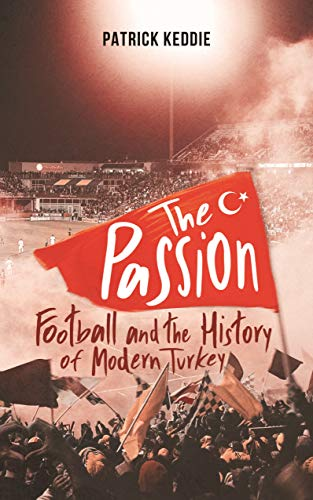 The Passion: Football and the Story of Modern Turkey from I. B. Tauris & Company