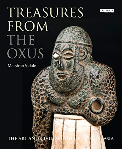 Treasures from the Oxus: The Art and Civilization of Central Asia from I. B. Tauris & Company