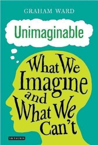 Unimaginable: What We Imagine and What We Can't from I. B. Tauris & Company