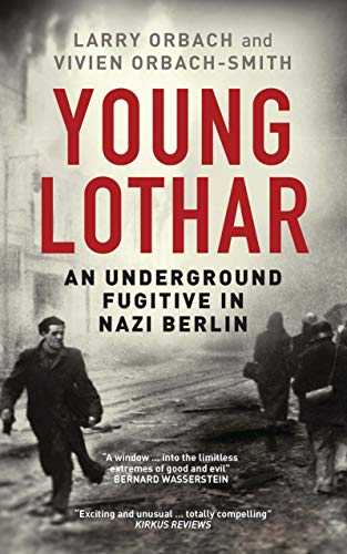 Young Lothar: An Underground Fugitive in Nazi Berlin from I. B. Tauris & Company