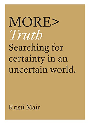 More Truth: Searching for Certainty in an Uncertain World (more BOOKS) from IVP
