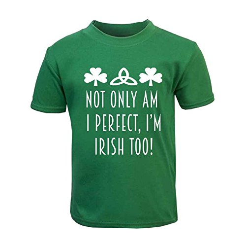 Not Only Perfect Irish Too Children's T-Shirt St. Patricks Day Kids Top Toddler Irish St. Patricks Day Kids Top (2-3 Years) from ICKLE PEANUT