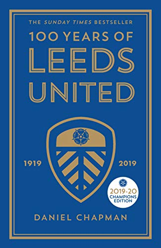 100 Years of Leeds United: 1919-2019 from Icon Books Ltd